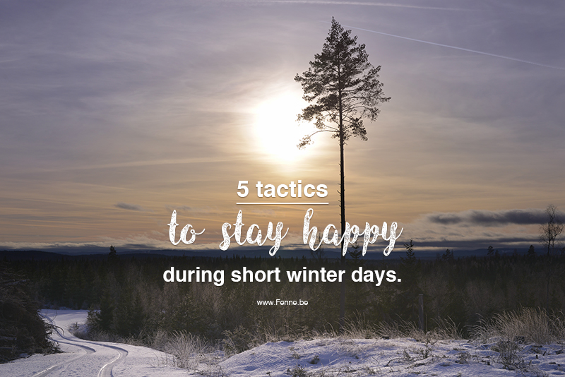 5 tactics to stay happy during short winter days. | www.Fenne.be