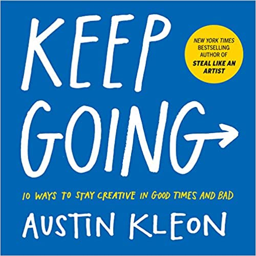 Austin Kleon,Keep Going: 10 Ways to Stay Creative in Good Times and Bad